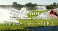 Golf Course Irrigation Systems: Financed and Installed?